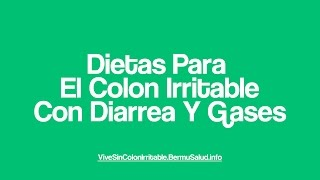 Dieta Para El Colon Irritable Con Diarrea Y Gases | Alimentos Para Curar El Colon Irritable