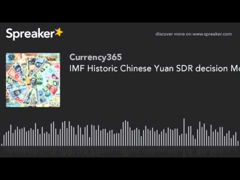 IMF Historic Chinese Yuan SDR decision Monday