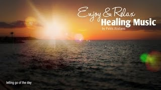 Healing And Relaxing Music For Meditation (Letting Go Of The Day) - Pablo Arellano