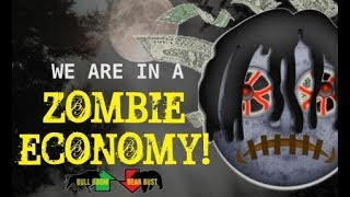 The Zombie Economy, Life Support of Debt, Economic Collapse Reckoning Day