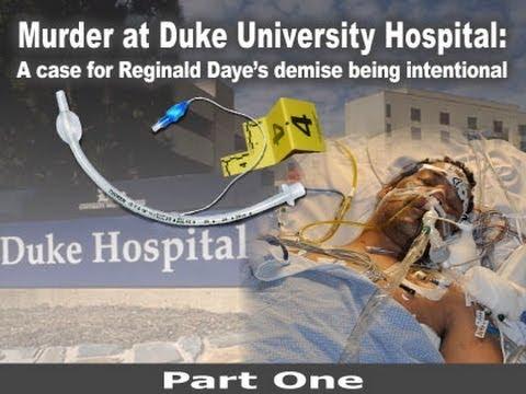 Murder at Duke University Hospital: A case for Reginald Daye's demise being intentional - Part One