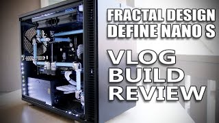The Ultimate Fractal Design Define Nano S - Build and Review VLOG