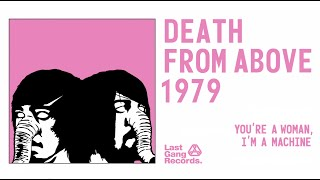 Watch Death From Above 1979 Youre A Woman Im A Machine video
