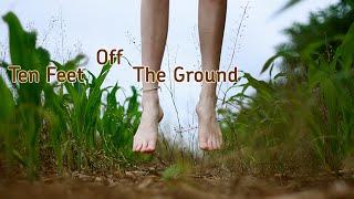 Ten Feet Off The Ground
