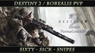 Destiny 2 PvP Montage // Sixty SICK Snipes With Borealis [ParmaGeddoN]