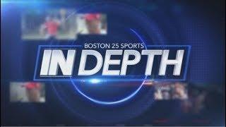Boston 25 Sports In Depth: Episode 8