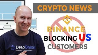 Cryptocurrency Exchange Binance to Block US Custmomers | Bittrex to Follow | Crypto News 2019