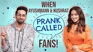 Ayushmann Khurrana and Nushrat Bharucha's HILARIOUS Prank Call to two fans | Dream Girl