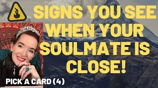 Signs you See when your Soulmate is close! Pick A Card