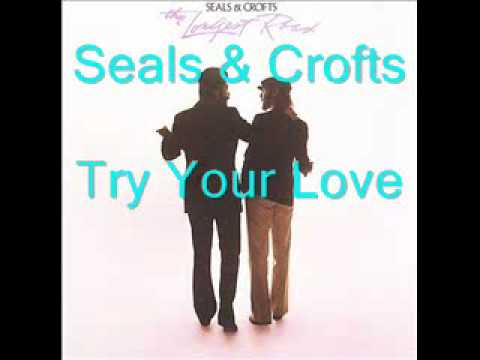 Seals & Crofts - Try Your Love