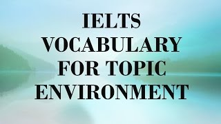 Must have IELTS Vocabulary for Topic Environment with examples and narration