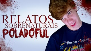 RELATOS SOBRENATURAIS DE YOUTUBERS: POLADOFUL