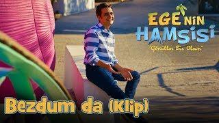 Yeni Klip Bezdum da - Ege'nin Hamsisi 15.Bölüm