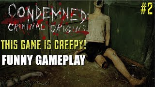 "THIS GAME CREEPY! ( FUNNY ""CONDEMNED: CRIMINAL ORIGINS"" GAMEPLAY #2)"