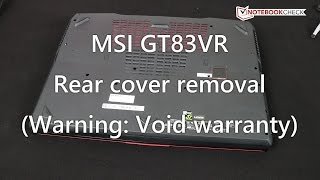MSI GT83VR Cover removal  and internals. Look inside!