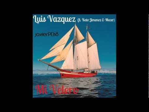 Luis Vazquez ft. Kato&Mecer - Mi Velero (Completa) Descargar HQ