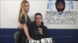 How to Pickup Smokeshows - Goalie Smarts Ep. 9