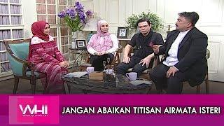 Jangan Abaikan Titisan Airmata Isteri | WHI (15 Februari 2019)