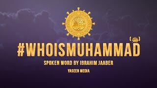 #WhoIsMuhammad (ﷺ) – Spoken Word – Ibrahim Jaaber