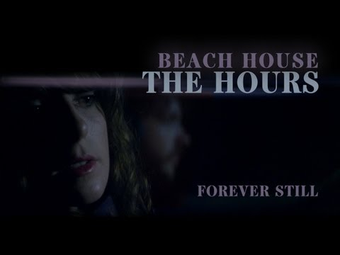 "Beach House - ""The Hours"" - Forever Still"