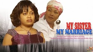 download lagu My Sister, My Marriage - Latest Nigerian Nollywood gratis