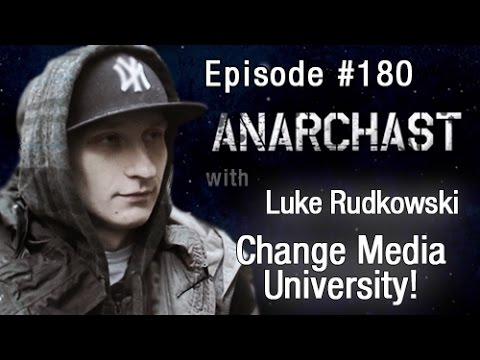Anarchast Ep. 180 Luke Rudkowski: Change Media University!
