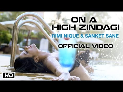 On A High Zindagi | Official Video Song | Rimi Nique | Sanket Sane