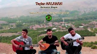Taylan Balaban - Dermanın Olayım