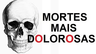 As mortes mais DOLOROSAS DO MUNDO.