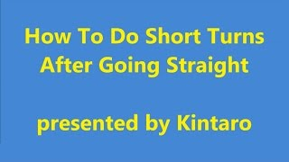 How To Do Short Turns After Going Straight