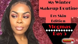 My Winter Makeup Routine For (DRY SKIN) #VlOGMAS 2016 Day 5