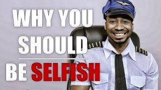 WHY YOU SHOULD BE SELFISH