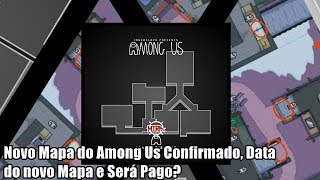 Novo Mapa do Among Us Confirmado, Data do novo Mapa e Será Pago?