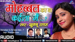 Latest Bhojpuri Sad Song 2018 | माेहब्बत का बा कईला मैं | Mohabbat Ka Ba Kaila Main | Khushboo Uttam
