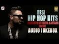 Desi Hip Hop Hits  - Audio Jukebox | Badshah , Raftaar , Bohemia , Divine