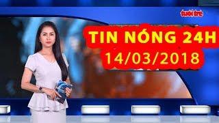 Trực tiếp ⚡ Tin Tức 24h Mới Nhất hôm nay 14-03-2018  | Tin Nóng 24H