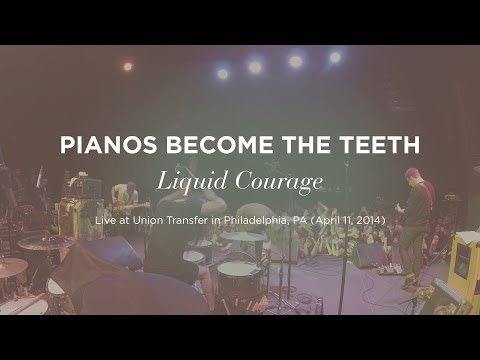 liquid Courage By Pianos Become The Teeth (live At Union Transfer) video