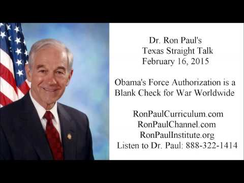 Ron Paul's Texas Straight Talk 2/16/15: Obama's Force Authorization: Blank Check for War Worldwide