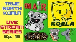 LIVE STREAM # 12 | LEAGUE OF LEGENDS GAME PLAY | INTERACTIVE STREAMER | TRUE NORTH KOALA