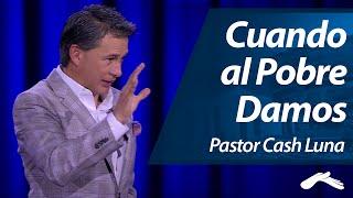 Pastor Cash Luna - Cuando al Pobre Damos