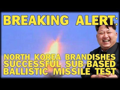 BREAKING: NORTH KOREA BRANDISHES SUCCESSFUL SUB-BASED BALLISTIC MISSILE TEST