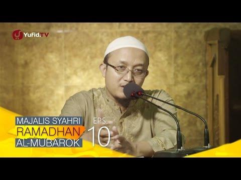 Kajian Kitab: Majalis Syahri Ramadhan Al Mubarok Eps. 10 - Ustadz Aris Munandar