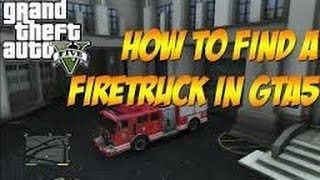 GTA 5/V - How to find a Fire Truck!
