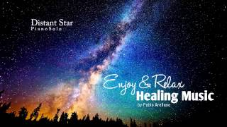 Healing And Relaxing Music For Meditation (Distant Star) - Pablo Arellano