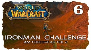 World of Warcraft Ironman Challenge #6 Am Todespfad Teil 2
