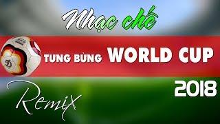 Nhạc chế remix | TƯNG BỪNG WORLD CUP 2018 | Rộn ràng cùng bóng đá