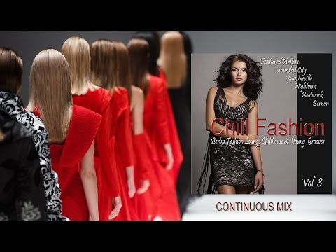 Chill Fashion Vol.8  (Berlin Fashion Lounge Chill House And Young Grooves) Continuous DJ Mix (HD)