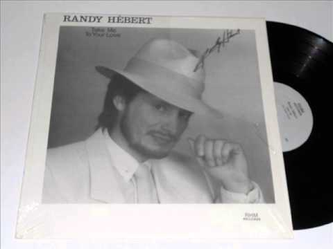 Randy Hebert   Take Me To Your Love