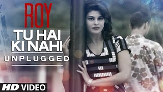 Tu Hai Ki Nahi (Unplugged) Video Song from Roy