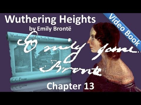 Chapter 13 - Wuthering Heights by Emily Brontë